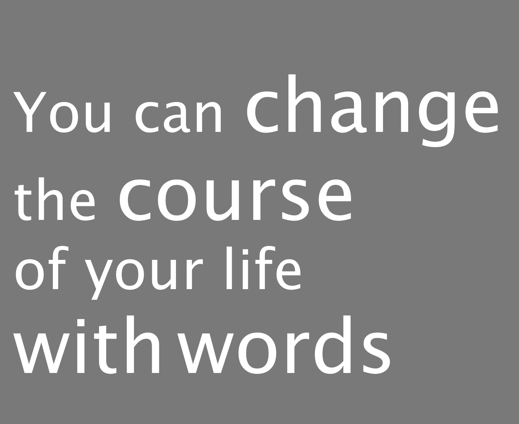 Words Changed My Life