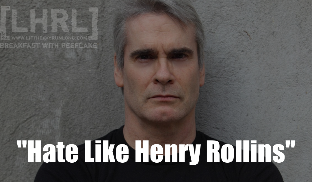 Hate Like Henry Rollins