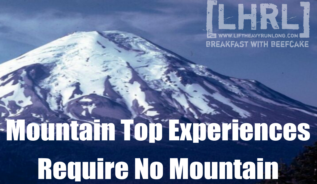 Mountain Top Experiences Require No Mountain