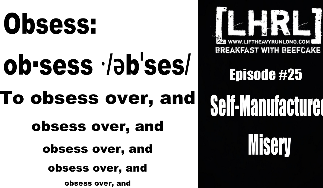 Self-Manufactured Misery