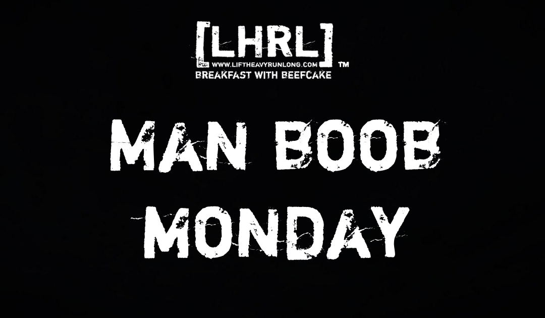 Man Boob Monday