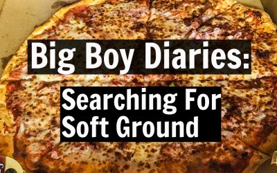 Big Boy Diaries: Searching For Soft Ground