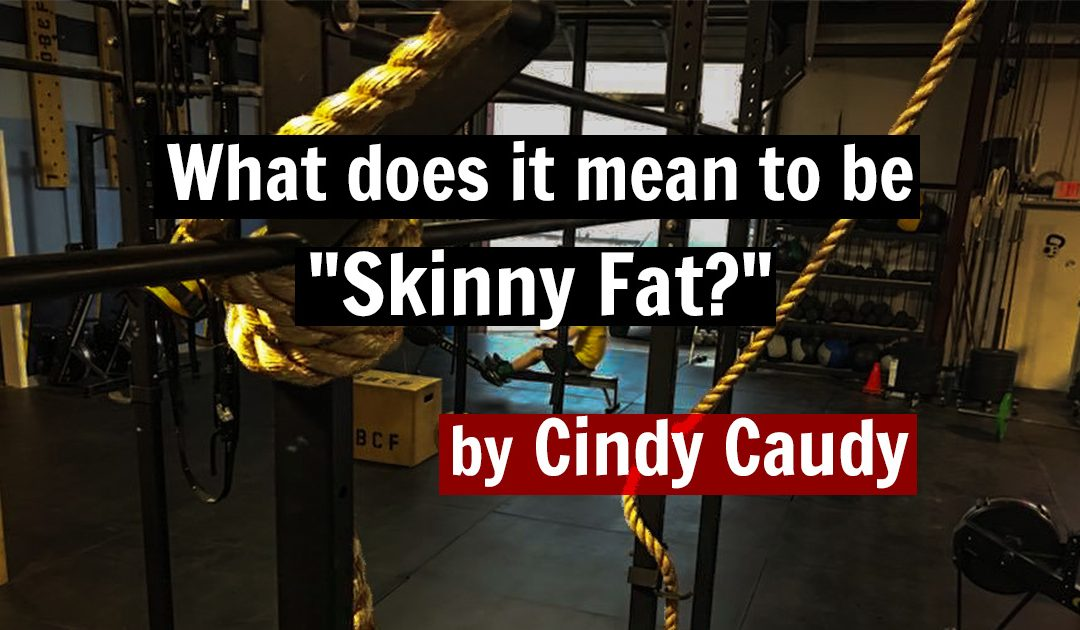 "What does it mean to be ""Skinny Fat?"""