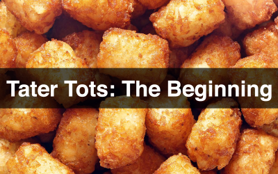 Tater Tots: The Beginning
