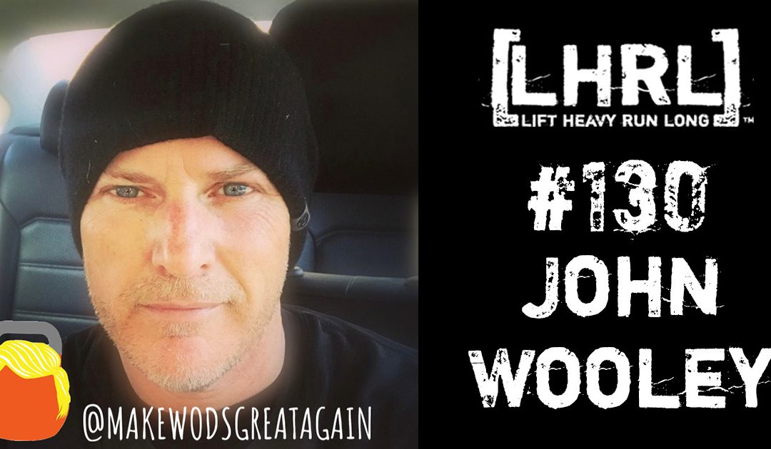 LHRL® #130- John Wooley @makewodsgreatagain