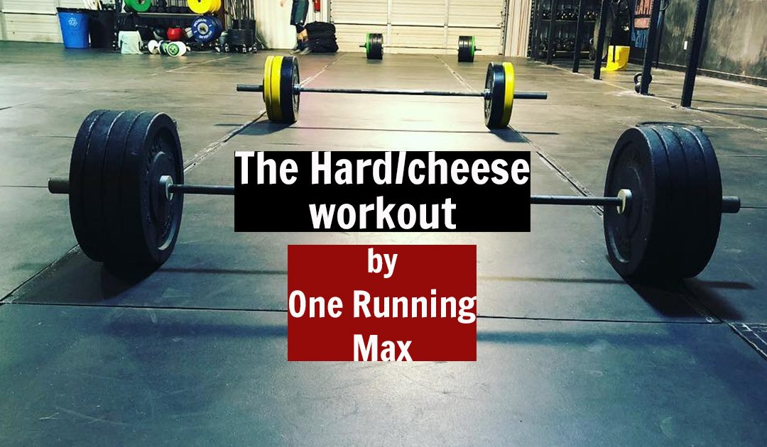 "1RM – ""The Hard/Cheese Workout"""