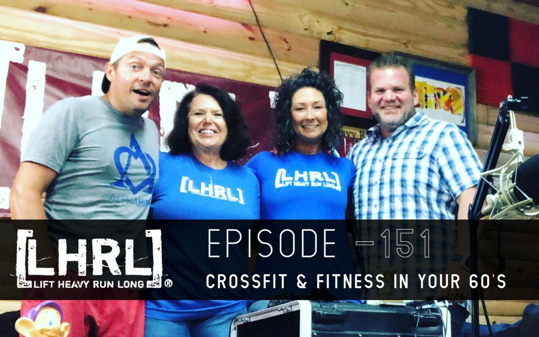 LHRL® #151 – CrossFit and Fitness in your 60's