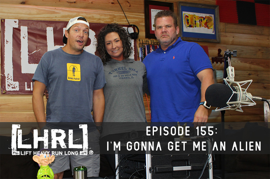 LHRL Episode 155 – I'm gonna get me an alien